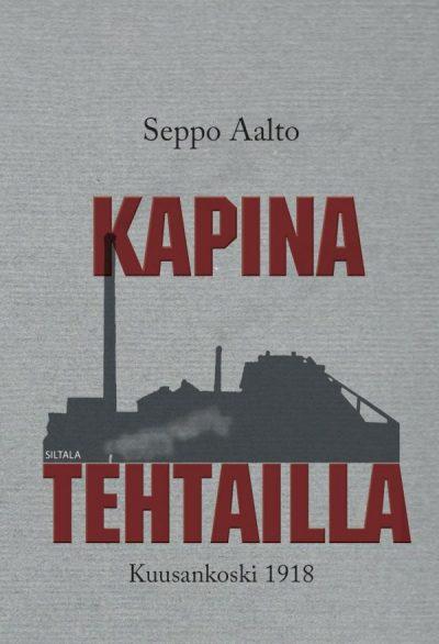 Kapina tehtailla: Kuusankoski 1918 (Seppo Aalto)