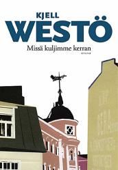 Missä kuljimme kerran (Kjell Westö)